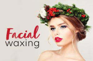 Facial Waxing this holiday season